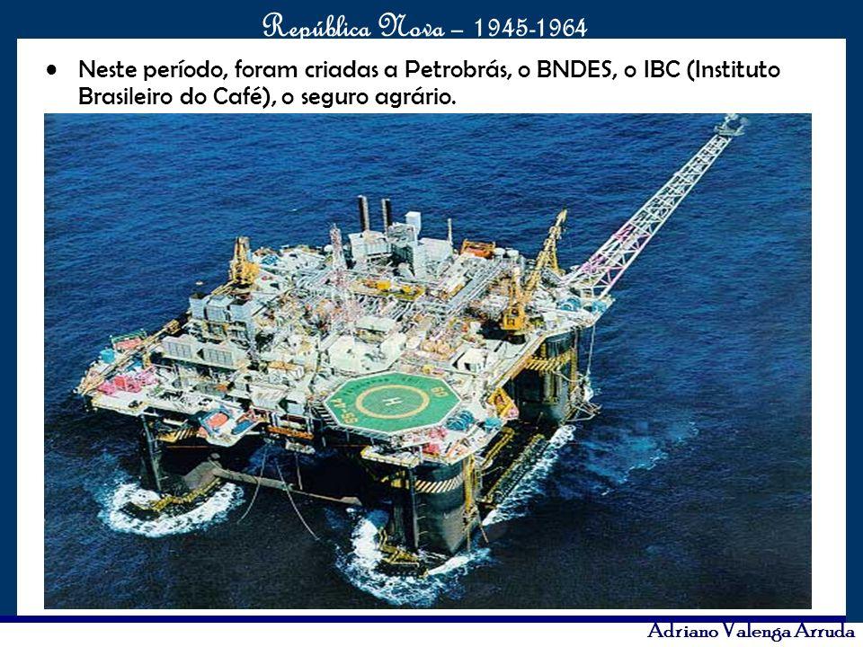 Neste período, foram criadas a Petrobrás, o BNDES, o IBC (Instituto Brasileiro do Café), o seguro agrário.