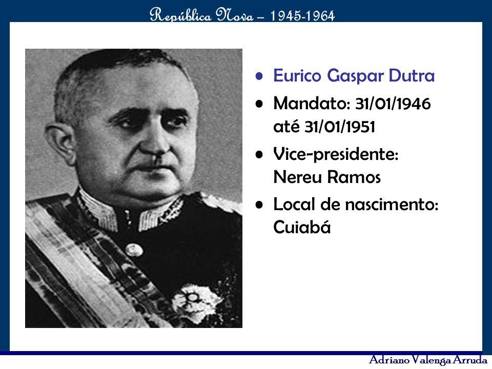 Eurico Gaspar Dutra Mandato: 31/01/1946 até 31/01/1951.