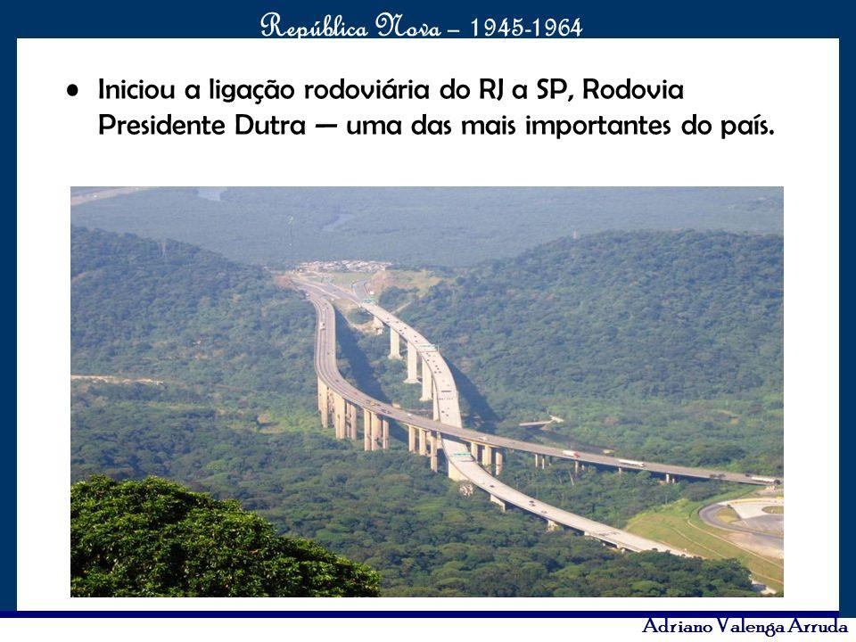 Iniciou a ligação rodoviária do RJ a SP, Rodovia Presidente Dutra — uma das mais importantes do país.