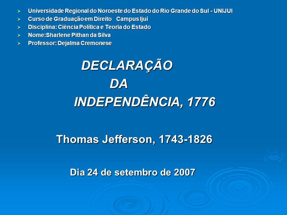 DECLARAÇÃO DA INDEPENDÊNCIA, 1776 Thomas Jefferson, 1743-1826