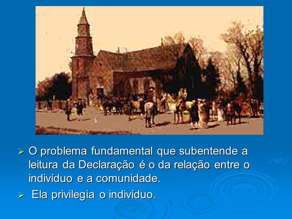 O problema fundamental que subentende a leitura da Declaração é o da relação entre o indivíduo e a comunidade.