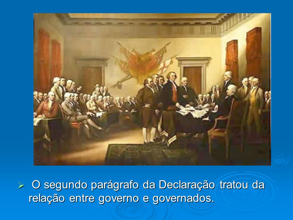 O segundo parágrafo da Declaração tratou da relação entre governo e governados.