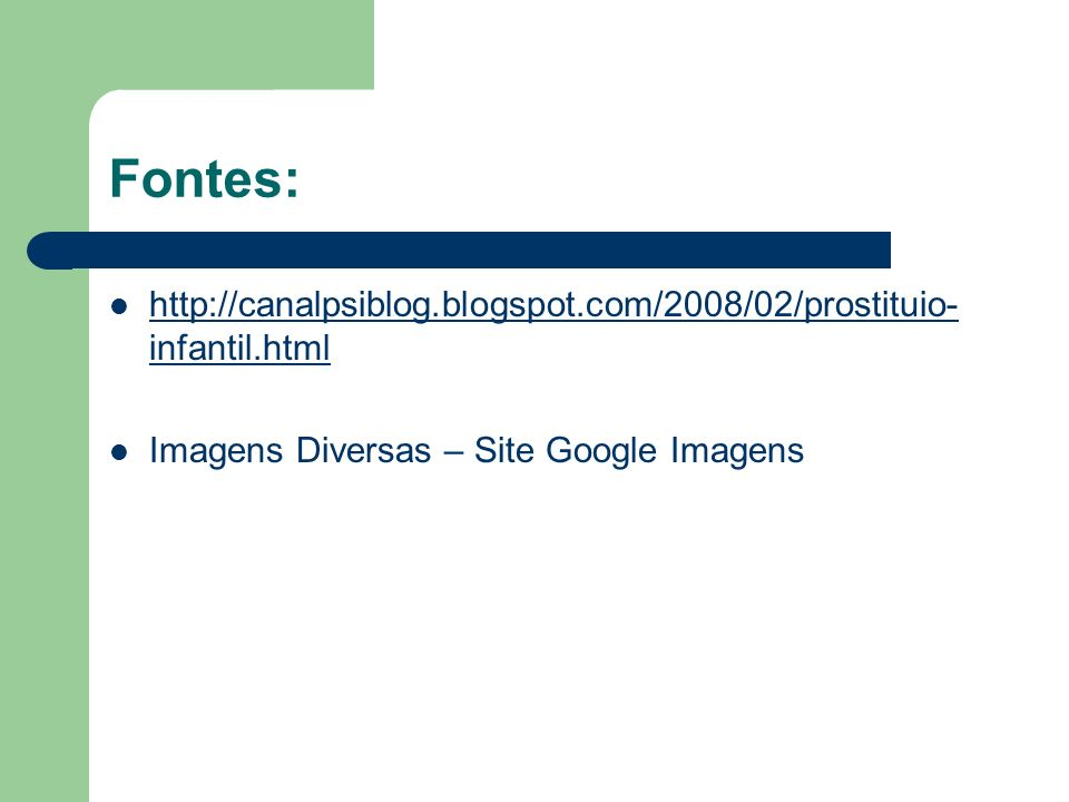 Fontes: http://canalpsiblog.blogspot.com/2008/02/prostituio-infantil.html.