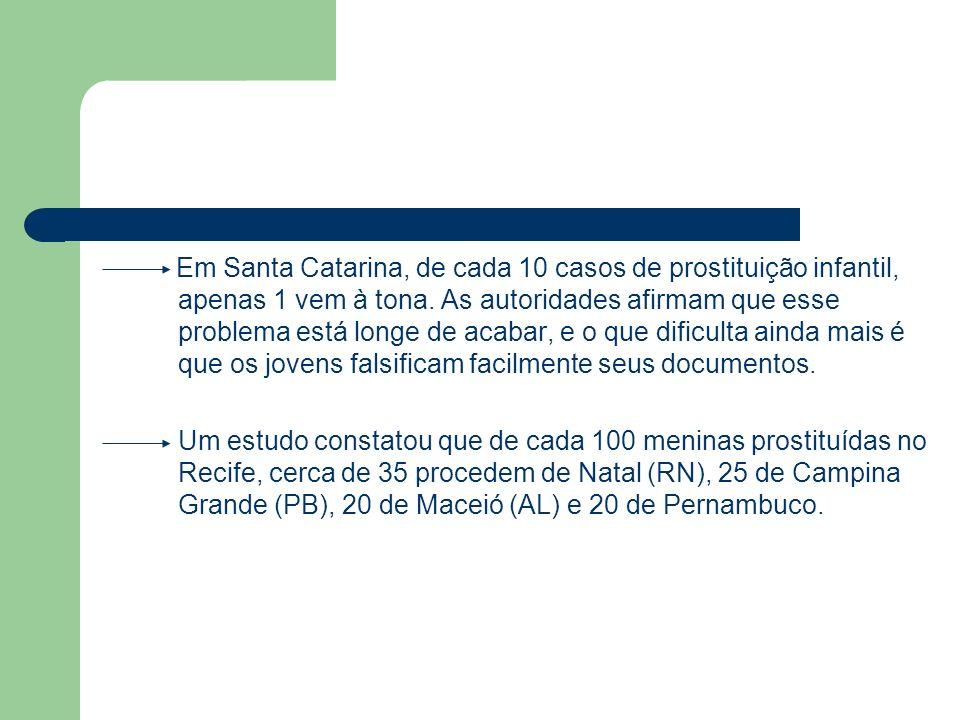 Em Santa Catarina, de cada 10 casos de prostituição infantil, apenas 1 vem à tona. As autoridades afirmam que esse problema está longe de acabar, e o que dificulta ainda mais é que os jovens falsificam facilmente seus documentos.
