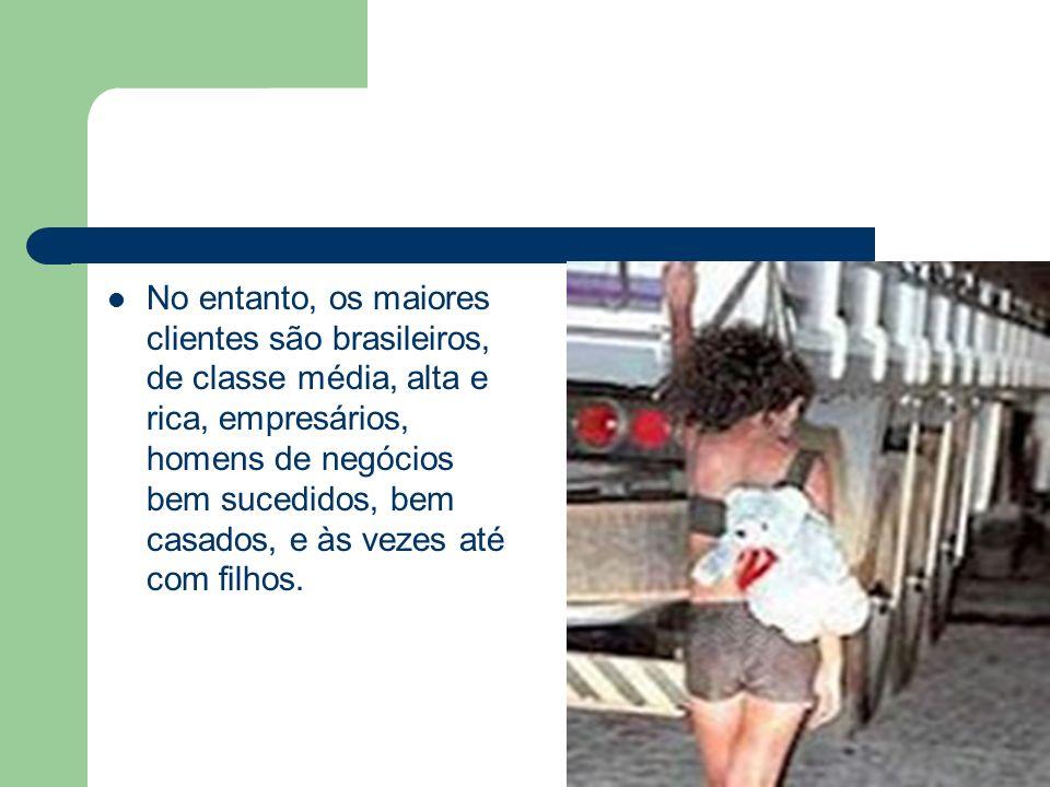 No entanto, os maiores clientes são brasileiros, de classe média, alta e rica, empresários, homens de negócios bem sucedidos, bem casados, e às vezes até com filhos.