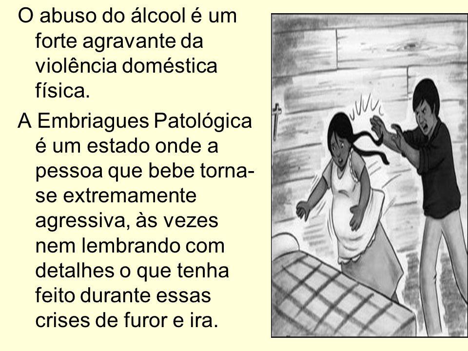 O abuso do álcool é um forte agravante da violência doméstica física.