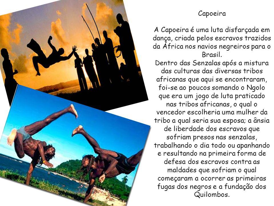 Capoeira A Capoeira é uma luta disfarçada em dança, criada pelos escravos trazidos da África nos navios negreiros para o Brasil.