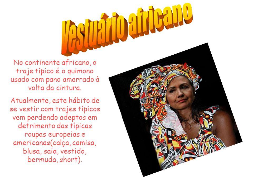 Vestuário africano No continente africano, o traje típico é o quimono usado com pano amarrado à volta da cintura.