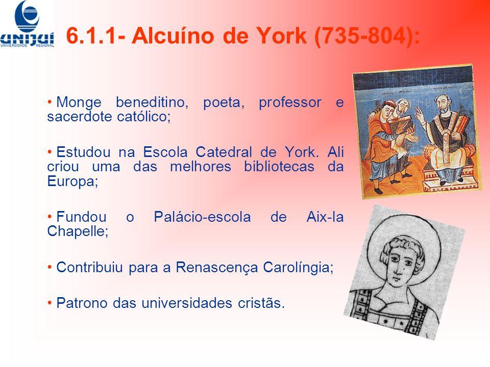 6.1.1- Alcuíno de York (735-804): Monge beneditino, poeta, professor e sacerdote católico;