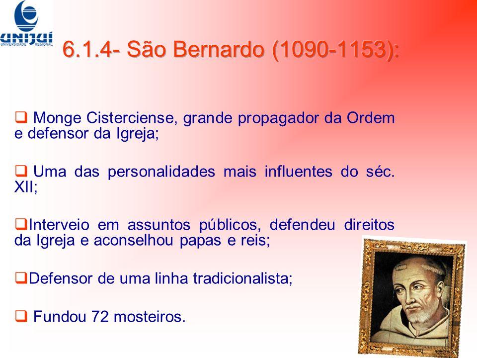 6.1.4- São Bernardo (1090-1153): Monge Cisterciense, grande propagador da Ordem e defensor da Igreja;