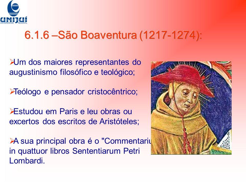 6.1.6 –São Boaventura (1217-1274): Um dos maiores representantes do augustinismo filosófico e teológico;