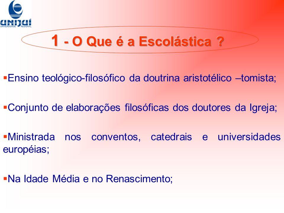 1 - O Que é a Escolástica Ensino teológico-filosófico da doutrina aristotélico –tomista;