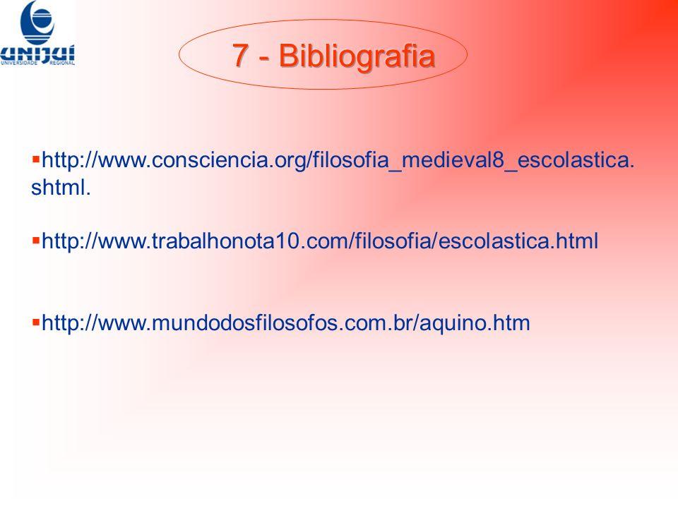 7 - Bibliografia http://www.consciencia.org/filosofia_medieval8_escolastica.shtml. http://www.trabalhonota10.com/filosofia/escolastica.html.