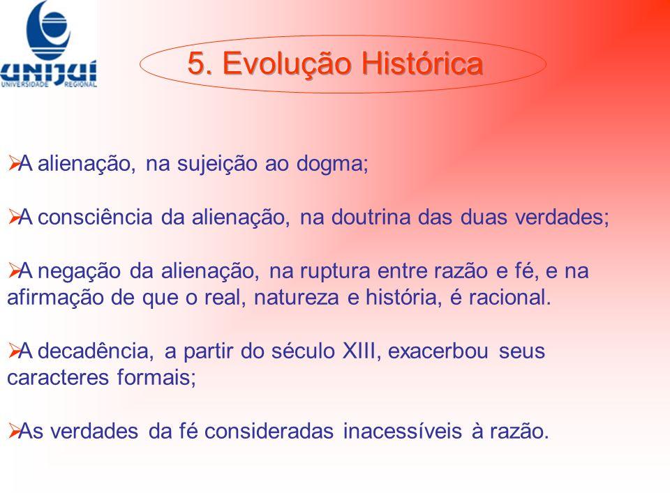 5. Evolução Histórica A alienação, na sujeição ao dogma;