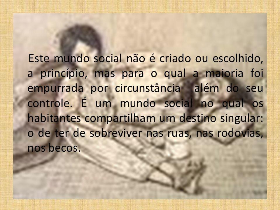 Este mundo social não é criado ou escolhido, a princípio, mas para o qual a maioria foi empurrada por circunstância além do seu controle.
