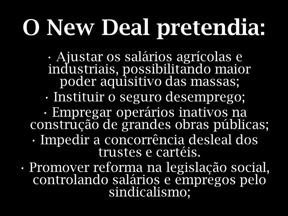 O New Deal pretendia: Ajustar os salários agrícolas e industriais, possibilitando maior poder aquisitivo das massas;