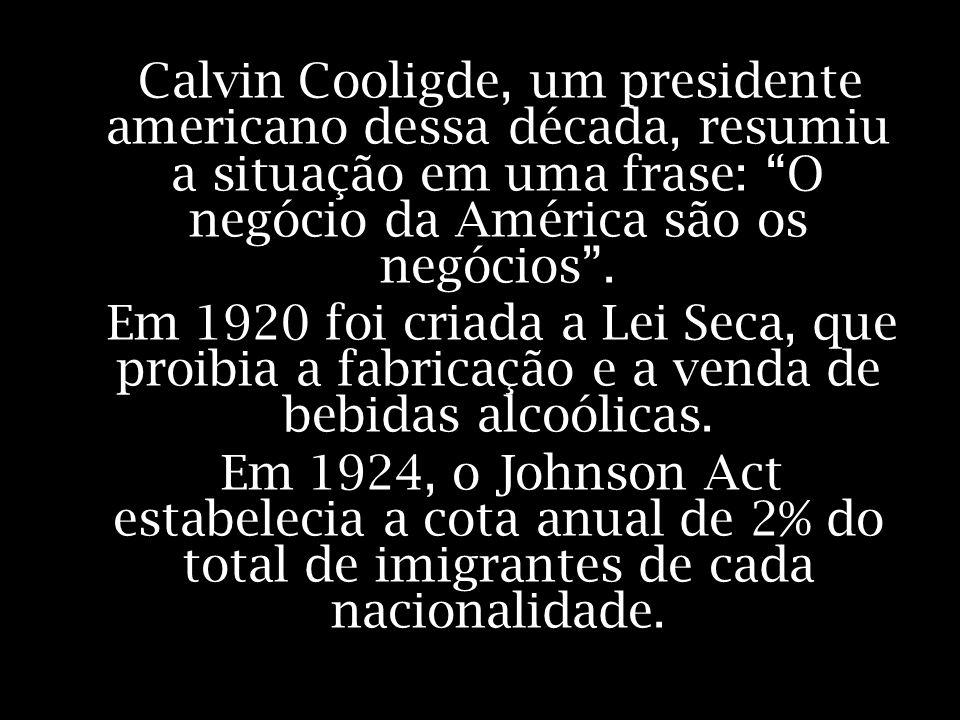 Calvin Cooligde, um presidente americano dessa década, resumiu a situação em uma frase: O negócio da América são os negócios .