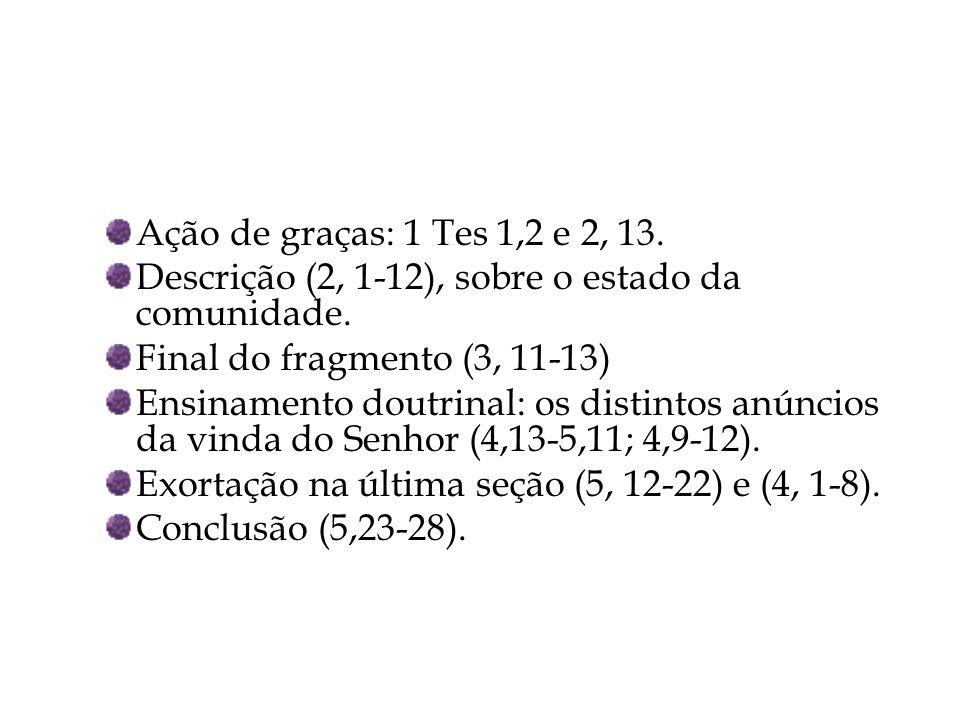 Ação de graças: 1 Tes 1,2 e 2, 13. Descrição (2, 1-12), sobre o estado da comunidade. Final do fragmento (3, 11-13)