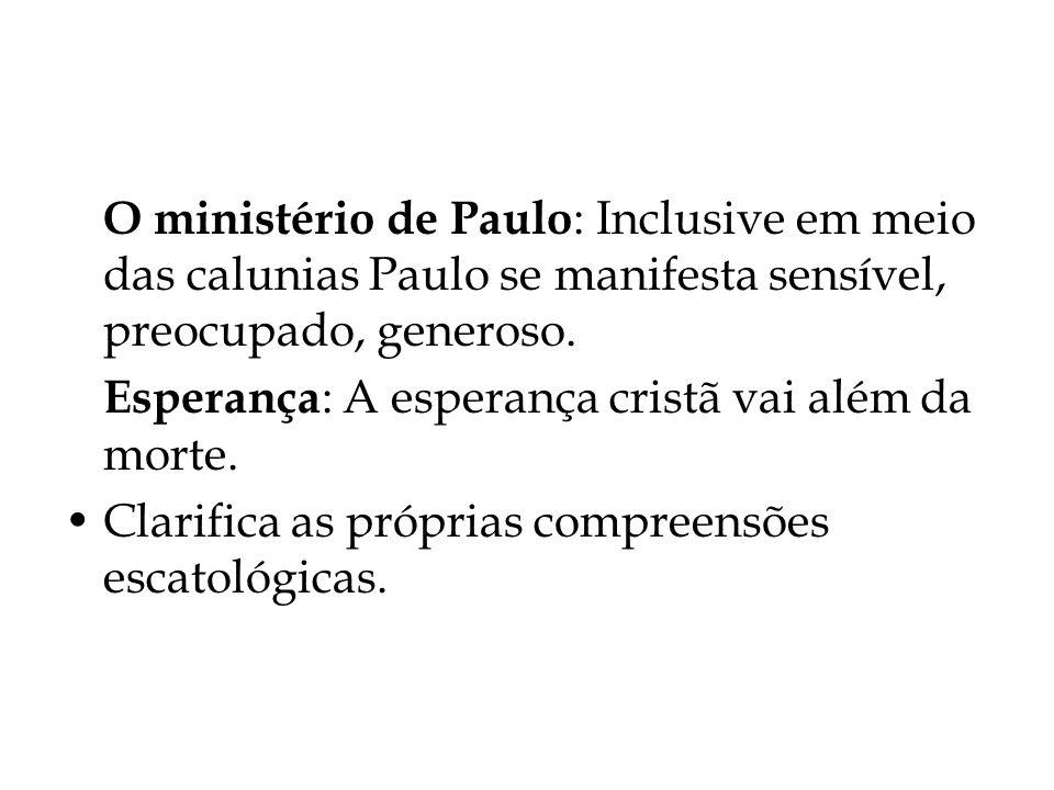 O ministério de Paulo: Inclusive em meio das calunias Paulo se manifesta sensível, preocupado, generoso.