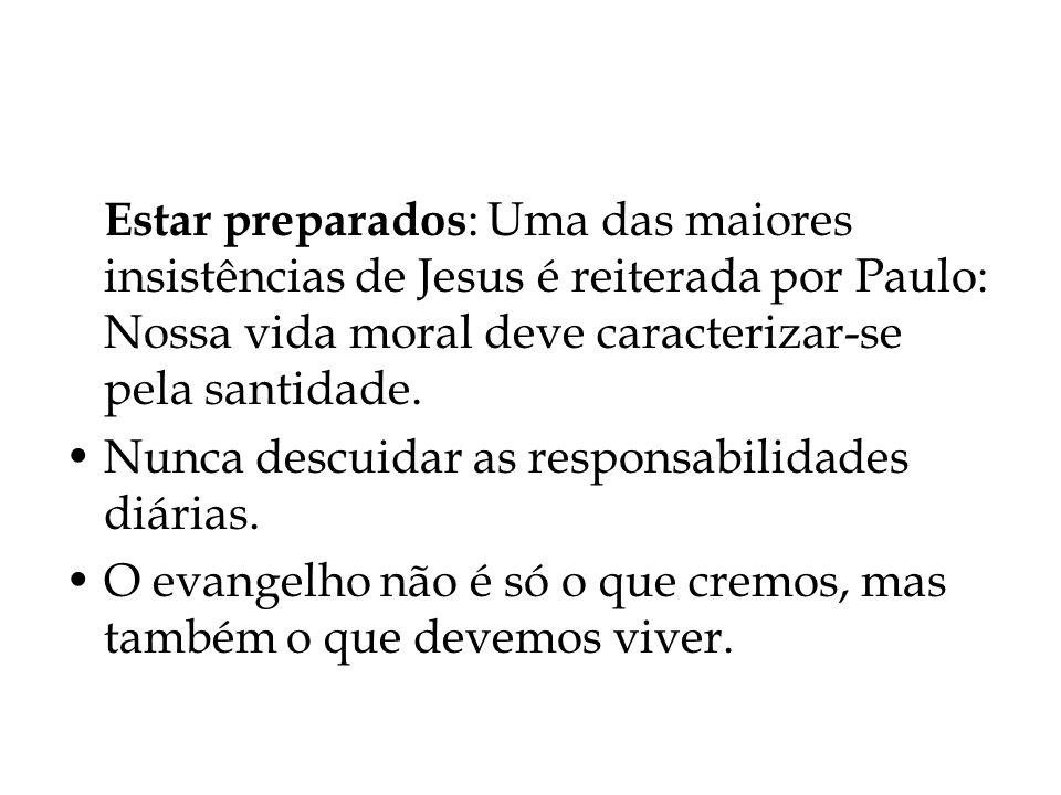 Estar preparados: Uma das maiores insistências de Jesus é reiterada por Paulo: Nossa vida moral deve caracterizar-se pela santidade.