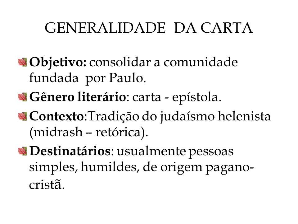 GENERALIDADE DA CARTA Objetivo: consolidar a comunidade fundada por Paulo. Gênero literário: carta - epístola.