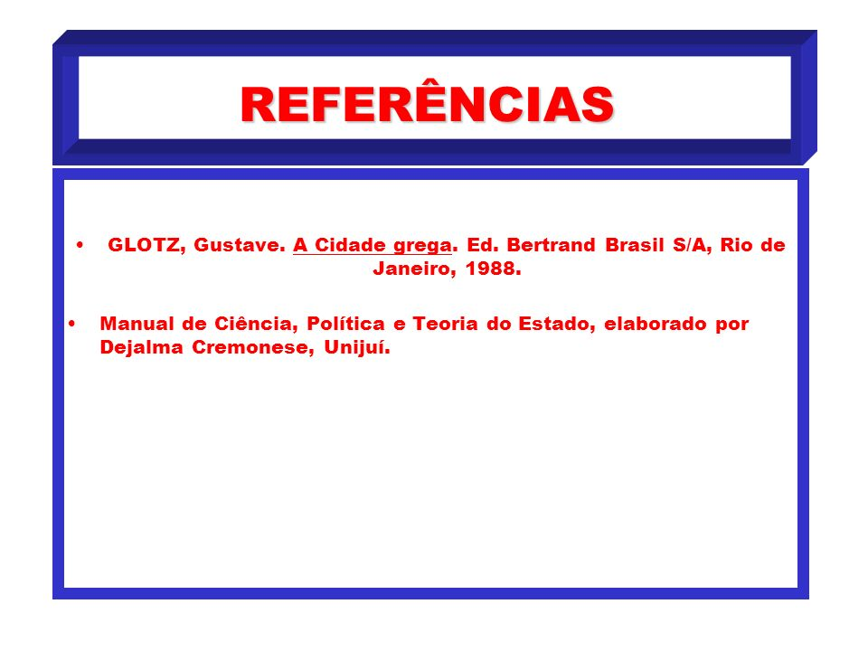 REFERÊNCIAS GLOTZ, Gustave. A Cidade grega. Ed. Bertrand Brasil S/A, Rio de Janeiro, 1988.
