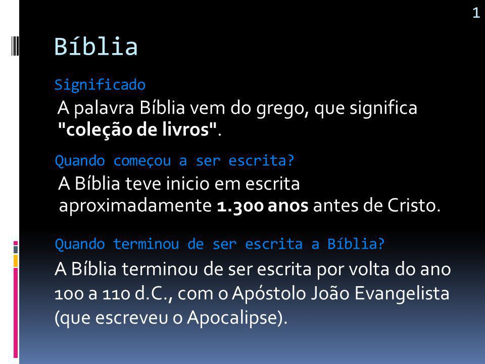 1 Bíblia. Significado. A palavra Bíblia vem do grego, que significa coleção de livros . Quando começou a ser escrita