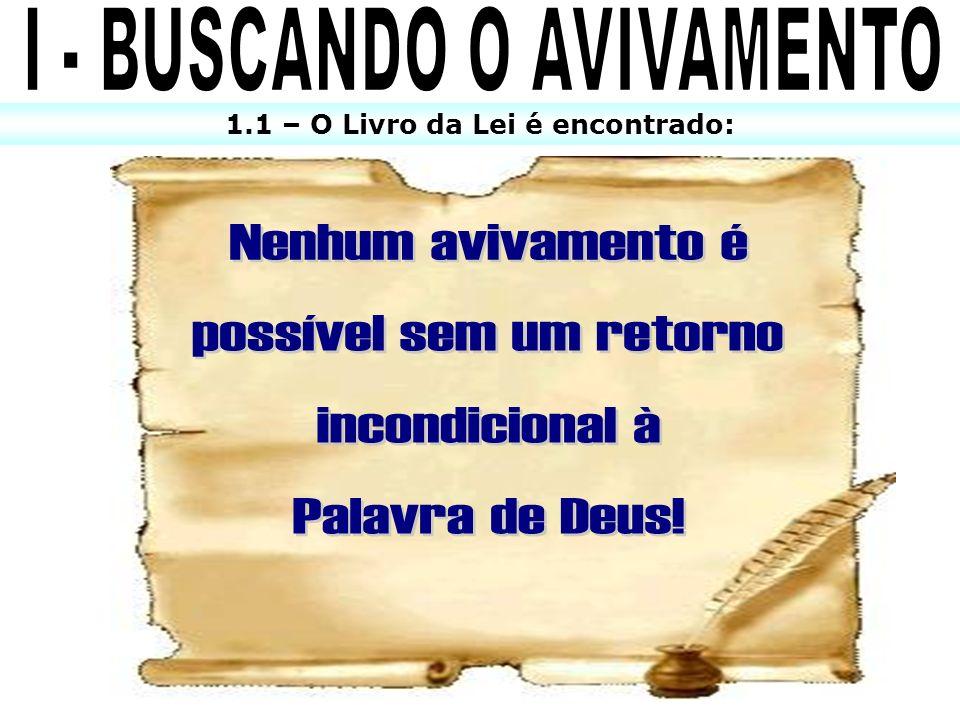 I - BUSCANDO O AVIVAMENTO 1.1 – O Livro da Lei é encontrado: