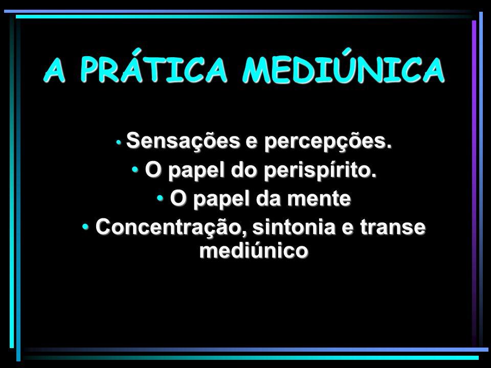 Sensações e percepções. Concentração, sintonia e transe mediúnico
