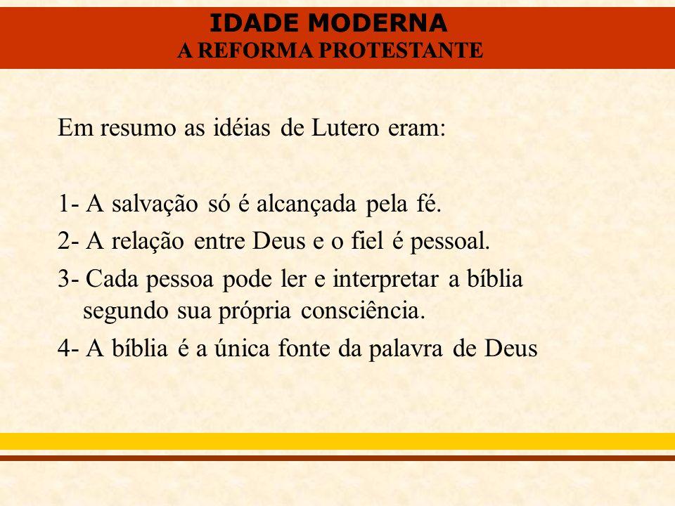 Em resumo as idéias de Lutero eram: