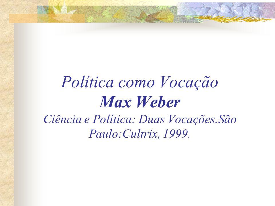Política como Vocação Max Weber Ciência e Política: Duas Vocações