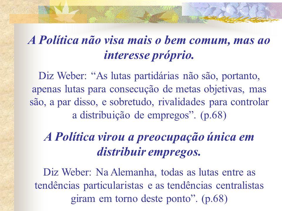 A Política não visa mais o bem comum, mas ao interesse próprio.