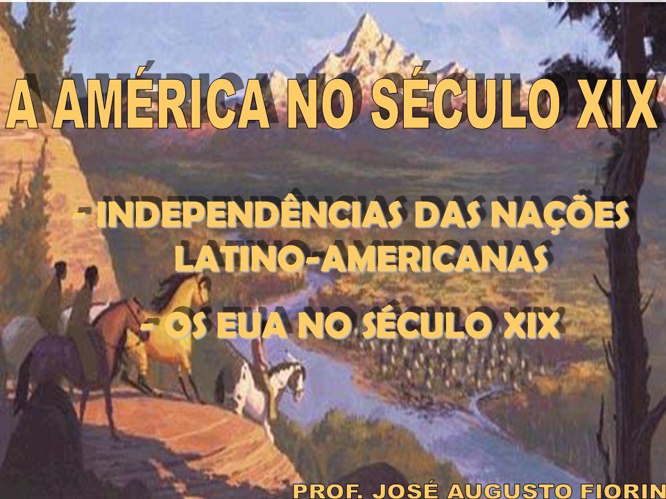 - INDEPENDÊNCIAS DAS NAÇÕES LATINO-AMERICANAS - OS EUA NO SÉCULO XIX