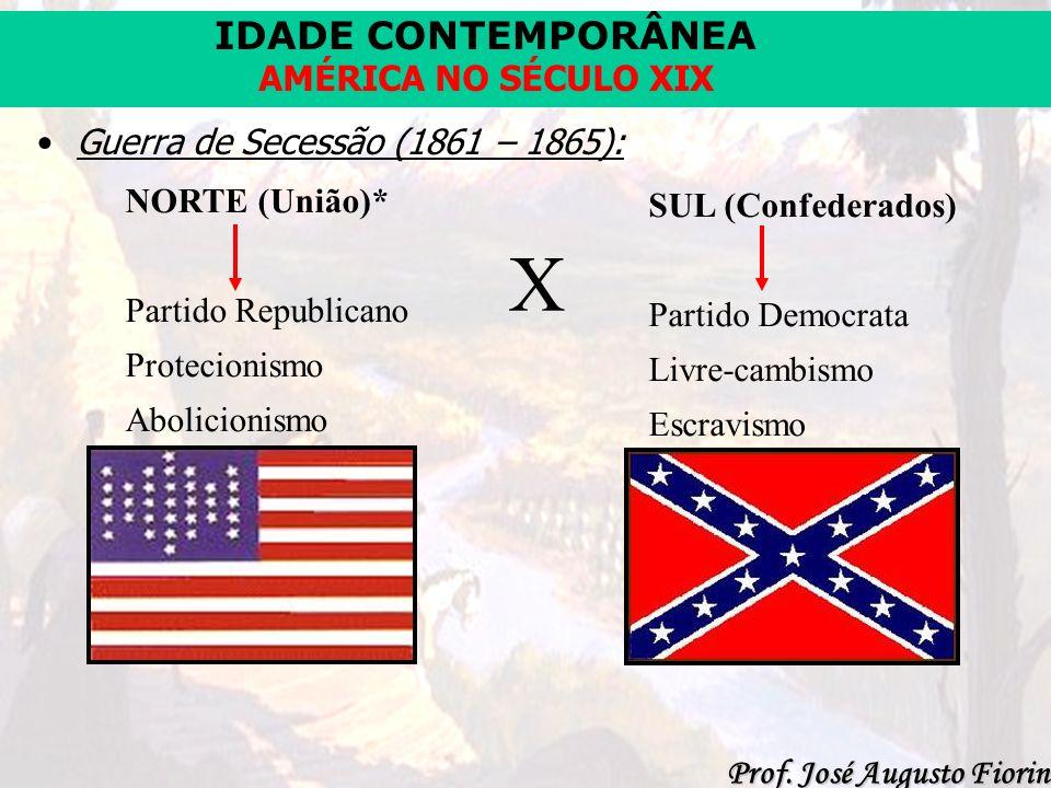 X Guerra de Secessão (1861 – 1865): NORTE (União)* SUL (Confederados)