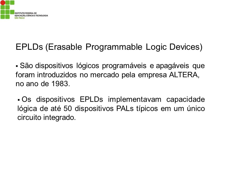 EPLDs (Erasable Programmable Logic Devices)