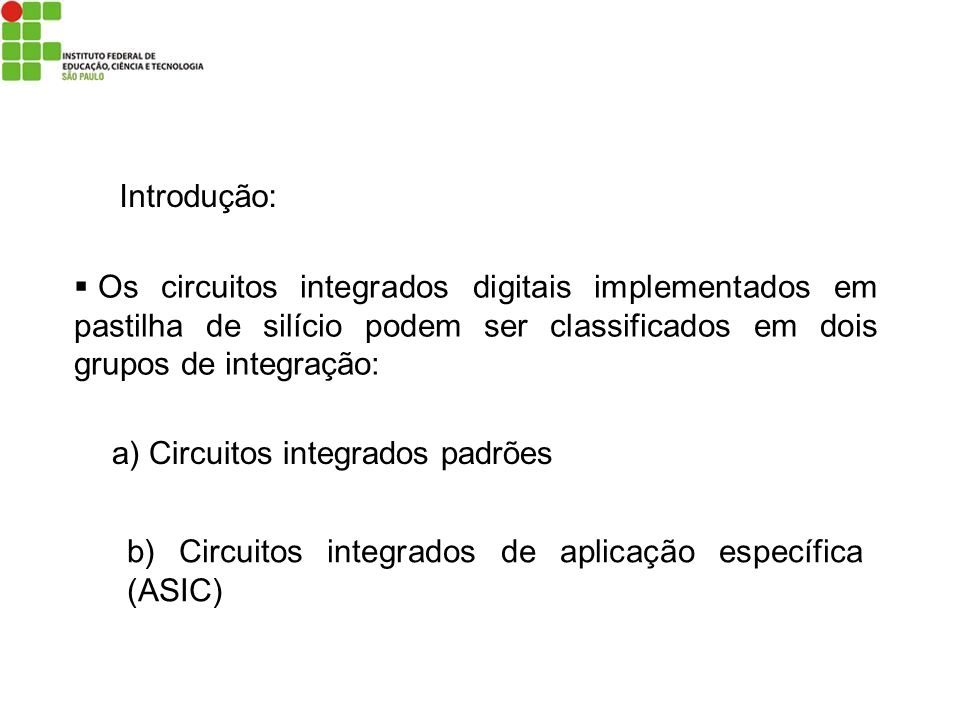 Introdução:Os circuitos integrados digitais implementados em pastilha de silício podem ser classificados em dois grupos de integração: