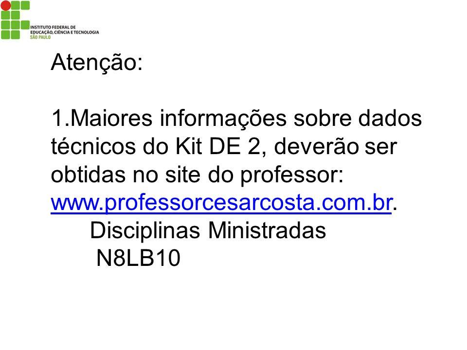 Atenção:Maiores informações sobre dados técnicos do Kit DE 2, deverão ser obtidas no site do professor: www.professorcesarcosta.com.br.