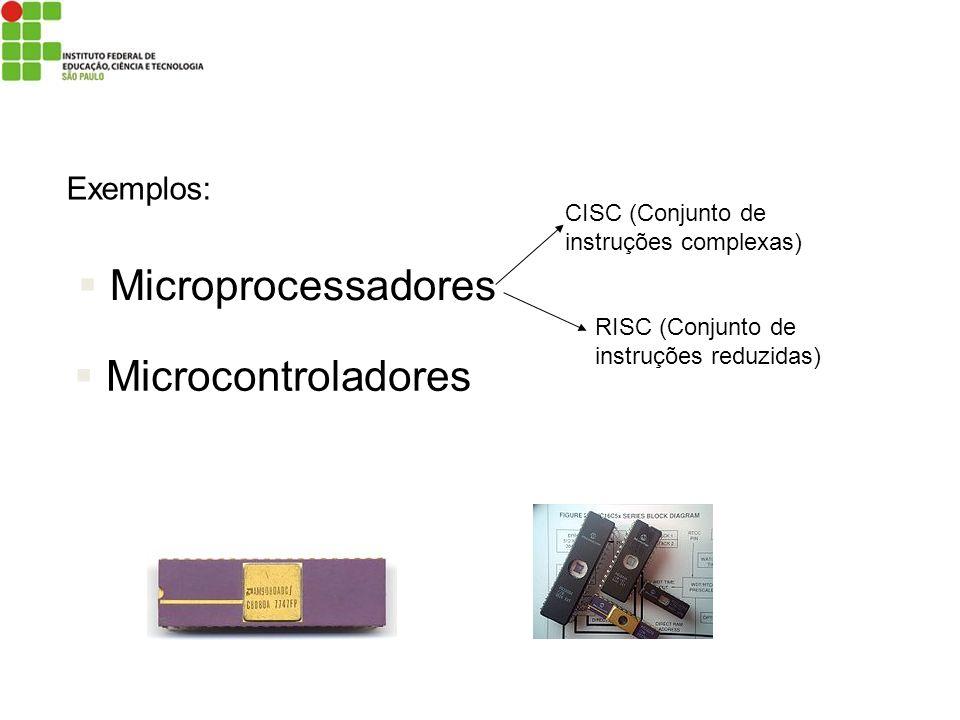 Microprocessadores Microcontroladores Exemplos: