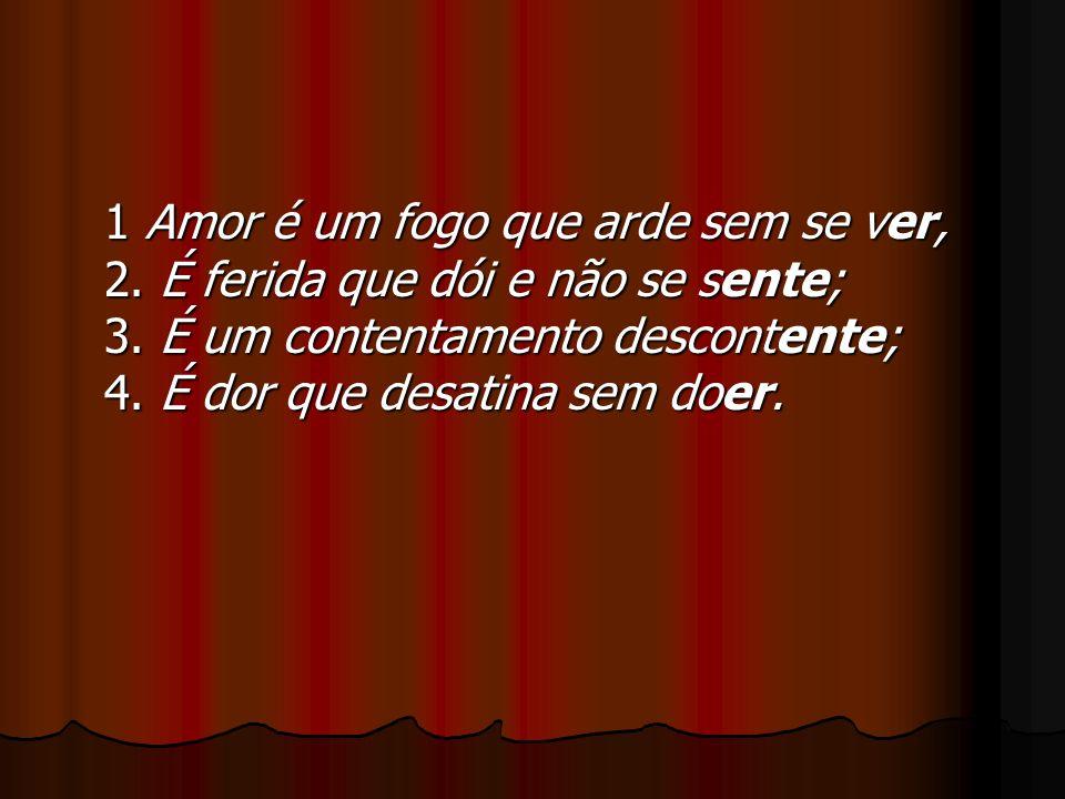 1 Amor é um fogo que arde sem se ver, 2