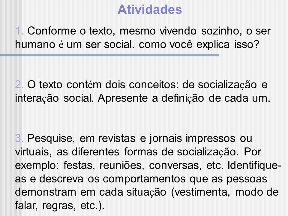 Atividades 1. Conforme o texto, mesmo vivendo sozinho, o ser humano é um ser social. como você explica isso