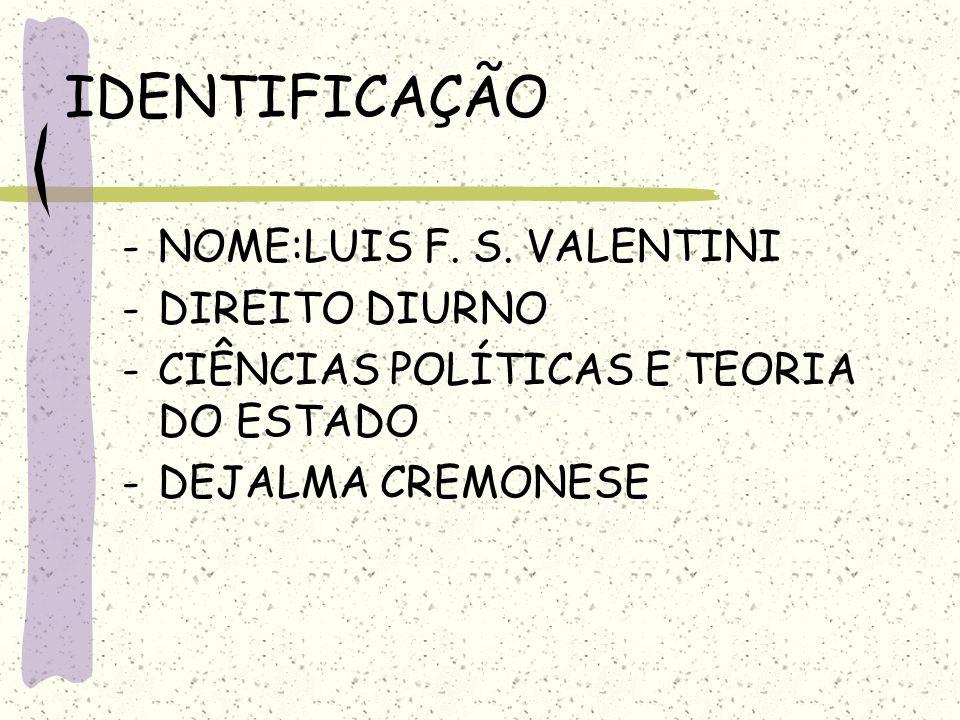 IDENTIFICAÇÃO NOME:LUIS F. S. VALENTINI DIREITO DIURNO