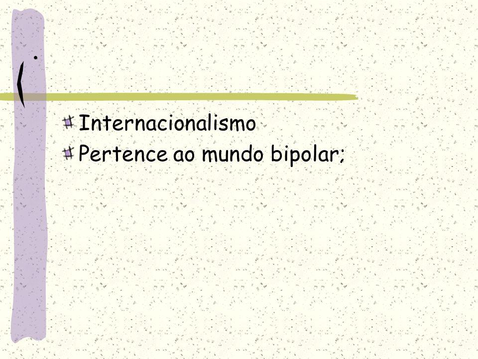 . Internacionalismo Pertence ao mundo bipolar;
