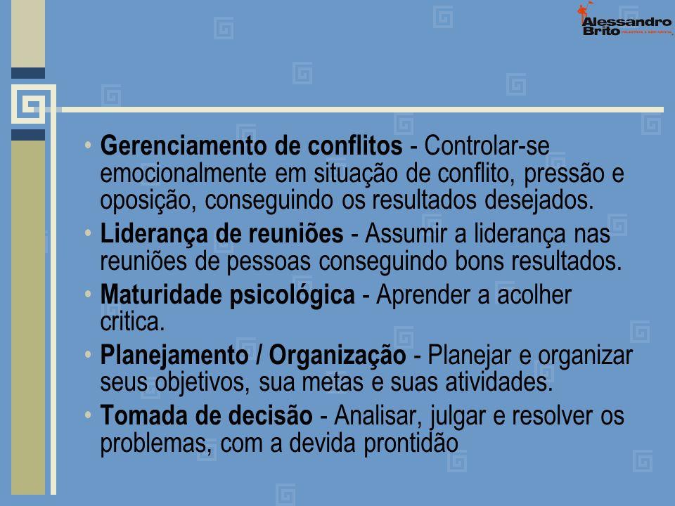 Gerenciamento de conflitos - Controlar-se emocionalmente em situação de conflito, pressão e oposição, conseguindo os resultados desejados.