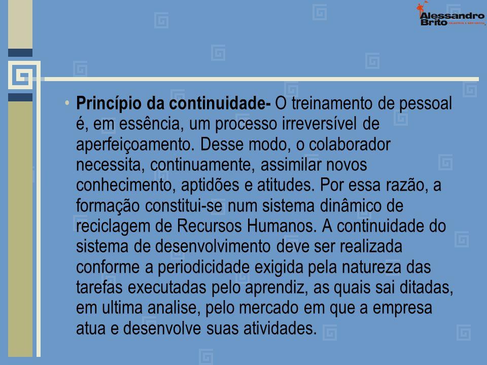 Princípio da continuidade- O treinamento de pessoal é, em essência, um processo irreversível de aperfeiçoamento.