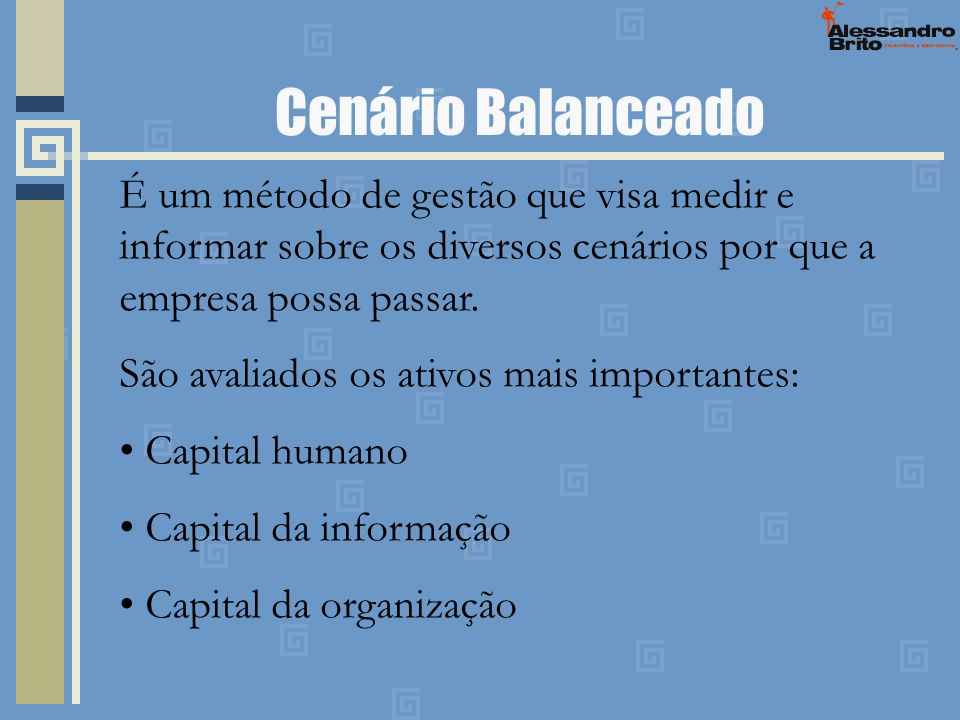 Cenário Balanceado É um método de gestão que visa medir e informar sobre os diversos cenários por que a empresa possa passar.