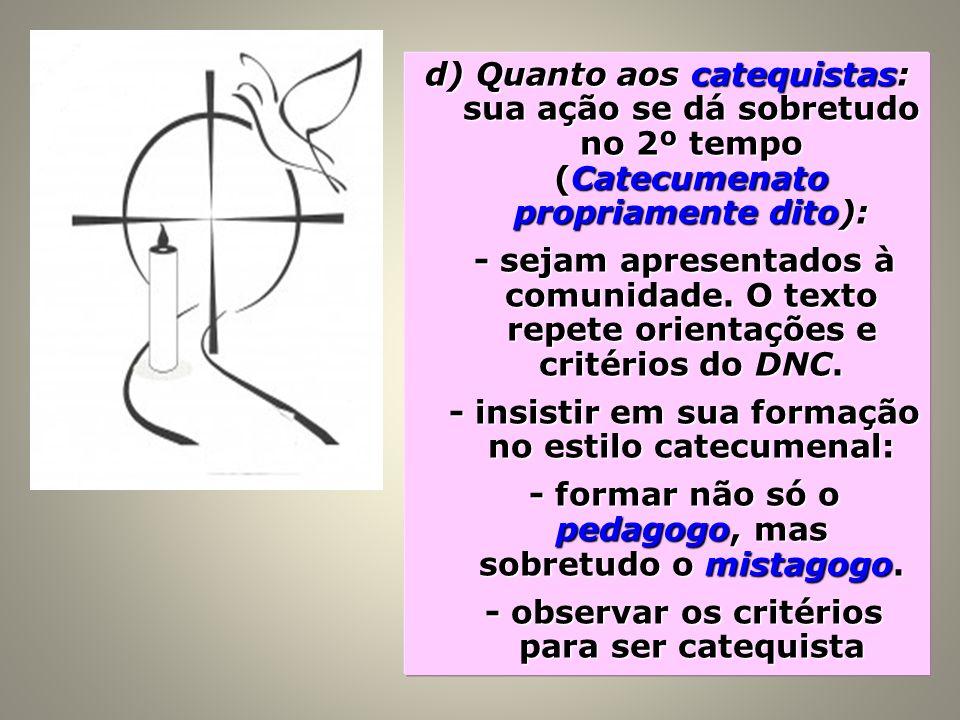 - insistir em sua formação no estilo catecumenal: