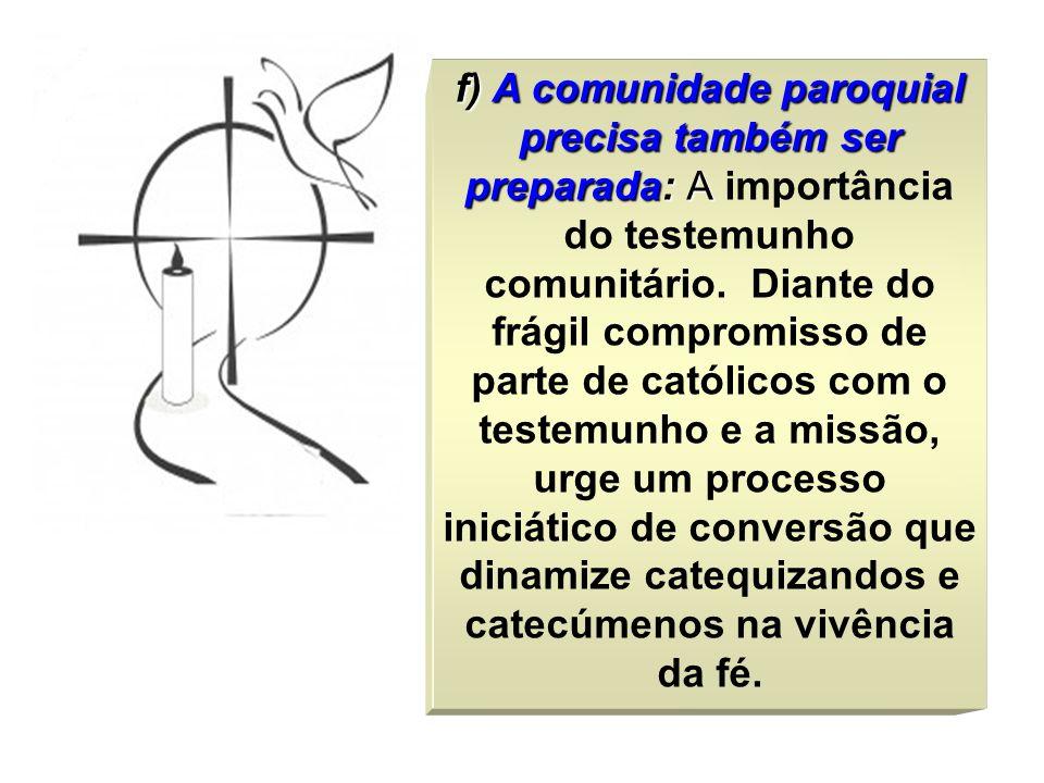 f) A comunidade paroquial precisa também ser preparada: A importância do testemunho comunitário.