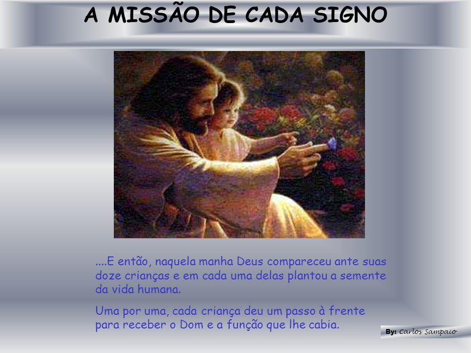 A MISSÃO DE CADA SIGNO ....E então, naquela manha Deus compareceu ante suas doze crianças e em cada uma delas plantou a semente da vida humana.