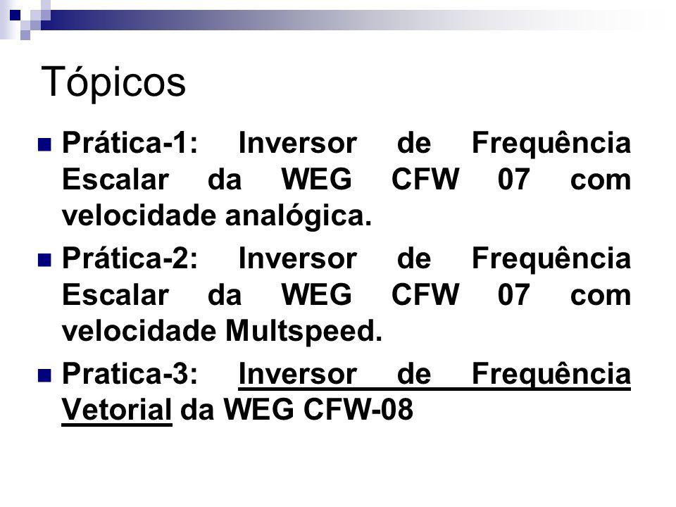TópicosPrática-1: Inversor de Frequência Escalar da WEG CFW 07 com velocidade analógica.