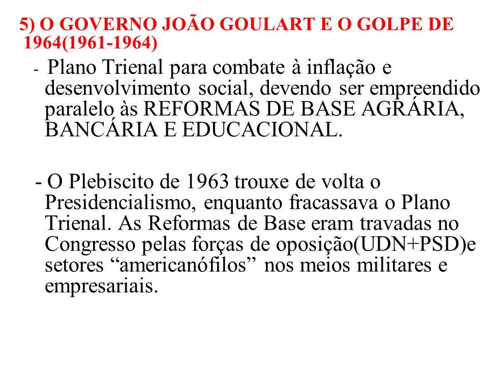 5) O GOVERNO JOÃO GOULART E O GOLPE DE 1964(1961-1964)